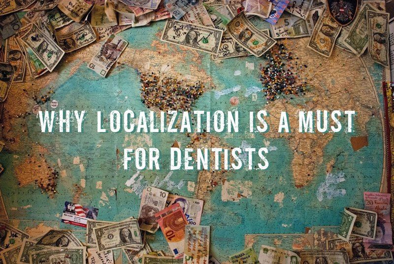 Why Localization Should Be a Must For Your Dental Practice